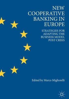 New Cooperative Banking in Europe: Strategies for Adapting the Business Model Post Crisis