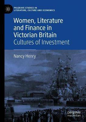 Women, Literature and Finance in Victorian Britain: Cultures of Investment
