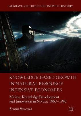 Knowledge-Based Growth in Natural Resource Intensive Economies: Mining, Knowledge Development and Innovation in Norway 1860-1940