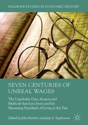 Seven Centuries of Unreal Wages: The Unreliable Data, Sources and Methods that have been used for Measuring Standards of Living in the Past