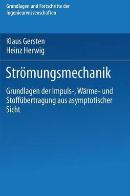 Stromungsmechanik: Grundlagen Der Impuls-, Warme- Und Stoffubertragung Aus Asymptotischer Sicht