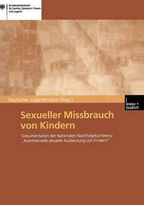 Sexueller Missbrauch Von Kindern: Dokumentation Der Nationalen Nachfolgekonferenz Kommerzielle Sexuelle Ausbeutung Von Kindern Vom 14./15. Marz 2001 in Berlin