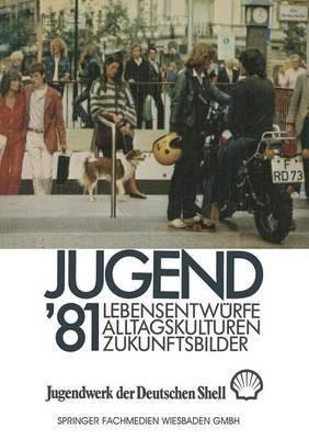 Jugend 81: Band 1 Lebensentwurfe, Alltagskulturen, Zukunftsbilder