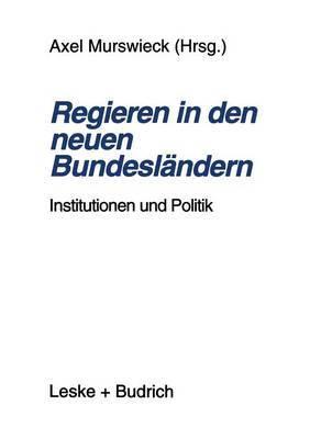 Regieren in Den Neuen Bundeslandern: Institutionen Und Politik