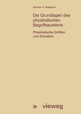 Die Grundlagen Des Physikalischen Begriffssystems: Physikalische Grossen Und Einheiten
