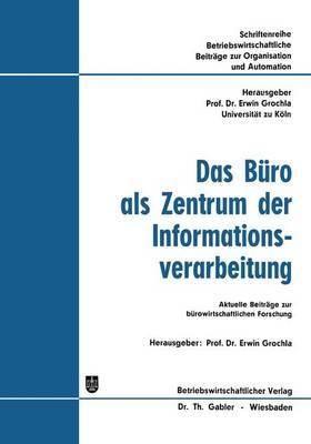 Das Buro ALS Zentrum Der Informationsverarbeitung: Aktuelle Beitrage Zur Burowirtschaftlichen Forschung