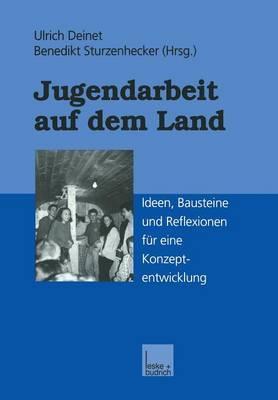 Jugendarbeit Auf Dem Land: Ideen, Bausteine Und Reflexionen Fur Eine Konzeptentwicklung