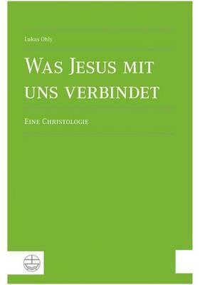 Was Jesus Mit Uns Verbindet: Eine Christologie