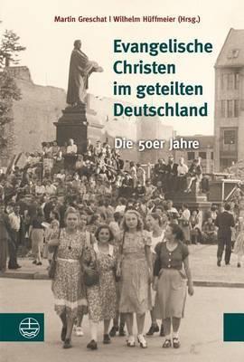 Evangelische Christen Im Geteilten Deutschland: Die 50er Jahre. Festschrift Fur Christa Stache