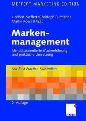 Markenmanagement: Identitatsorientierte Markenfuhrung Und Praktische Umsetzung