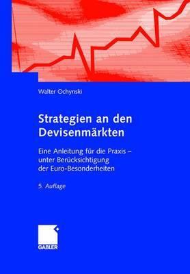 Strategien an Den Devisenmarkten: Eine Anleitung Fur Die Praxis Unter Berucksichtigung Der Euro-Besonderheiten