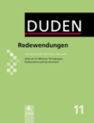 Der Duden in 12 Banden: 11 - Redewendungen Worterbuch der deutschen Idiomatik