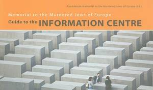 Memorial to the Murdered Jews of Europe: Guide to the Information Centre