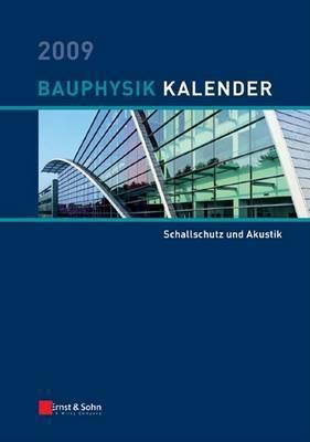 Bauphysik-Kalender: Schwerpunkt: Schallschutz Und Akustik: 2009