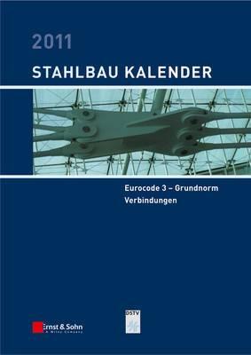 Stahlbau-Kalender: Schwerpunkte: Eurocode 3 - Grundnorm, Verbindungen: 2011
