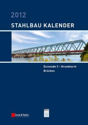 Stahlbau-Kalender 2012: Eurocode 3 - Grundnorm, Brucken