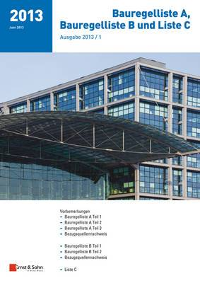 Bauregelliste A, Bauregelliste B Und Liste C: Ausgabe 2013/1