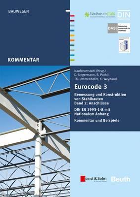 Der Eurocode 3 Bemessung und Konstruktion von Stahlbauten: Anschlusse. Din E N 1993-1-8 mit Nationalem Anhang. Kommentar und Beispiele