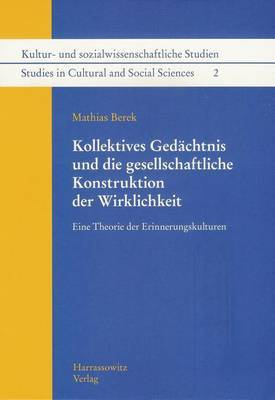 Kollektives Gedachtnis Und Die Gesellschaftliche Konstruktion Der Wirklichkeit: Eine Theorie Der Erinnerungskulturen
