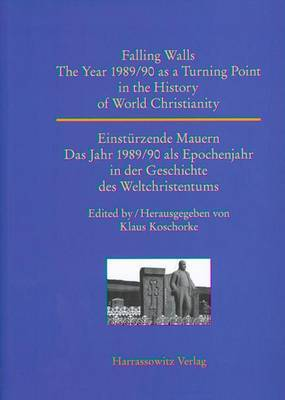 Falling Walls. the Year 1989/90 as a Turning Point in the History of World Christianity: Einsturzende Mauern. Das Jahr 1989/90 ALS Epochenjahr in Der Geschichte Des Weltchristentums