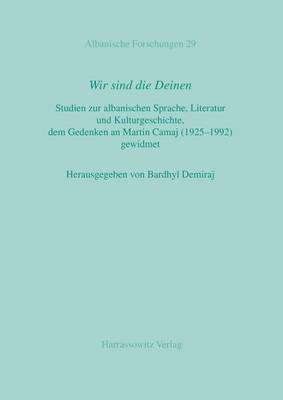 Wir Sind Die Deinen: Studien Zur Albanischen Sprache, Literatur Und Kulturgeschichte, Dem Gedenken an Martin Camaj (1925-1992) Gewidmet