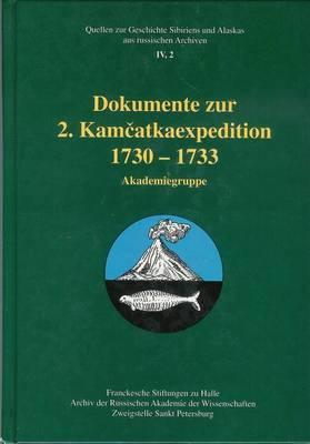 Dokumente Zur 2. Kamcatkaexpedition 1730-1733. Akademiegruppe: In Zusammenarbeit Mit Natasha Ochotina Lind Unter Mitarbeit Von Heike Heklau