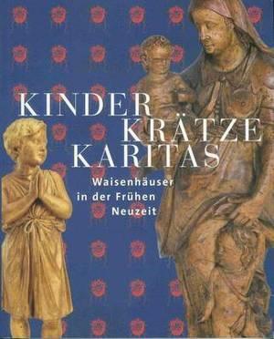 Kinder, Kratze, Karitas: Waisenhauser in Der Fruhen Neuzeit