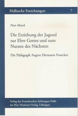Die Erziehung Der Jugend Zur Ehre Gottes Und Zum Nutzen Des Nachsten: Die Padagogik August Hermann Franckes