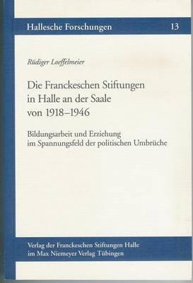 Die Franckeschen Stiftungen in Halle an Der Saale Von 1918-1946: Bildungsarbeit Und Erziehung Im Spannungsfeld Der Politischen Umbruche