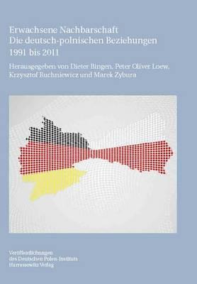 Erwachsene Nachbarschaft: Die Deutsch-Polnischen Beziehungen 1991 Bis 2011