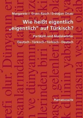 Wie Heisst Eigentlich 'Eigentlich' Auf Turkisch? Partikeln Und Modalworter: Deutsch-Turkisch / Turkisch-Deutsch, Mit Ubungen Und Schlussel