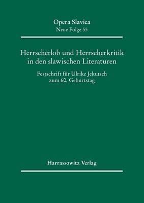 Herrscherlob Und Herrscherkritik in Den Slawischen Literaturen: Festschrift Fur Ulrike Jekutsch Zum 60. Geburtstag