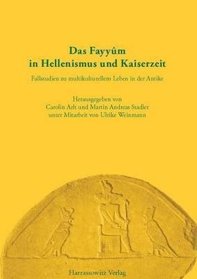 Das Fayyum in Hellenismus Und Kaiserzeit: Fallstudien Zu Multikulturellem Leben in Der Antike