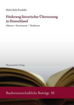 Forderung Literarischer Ubersetzung in Deutschland: Akteure - Instrumente - Tendenzen