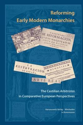 Reforming Early Modern Monarchies: The Castilian Arbitristas in Comparative European Perspectives