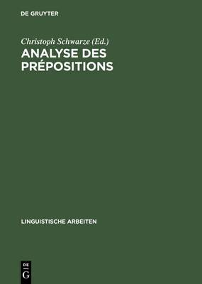 Analyse Des PR Positions: Iiime Colloque Franco-Allemand de Linguistique Th Orique Du 2 Au 4 F Vrier 1981 Constance