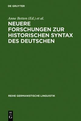 Neuere Forschungen Zur Historischen Syntax Des Deutschen: Referate Der Internationalen Fachkonferenz Eichstatt 1989
