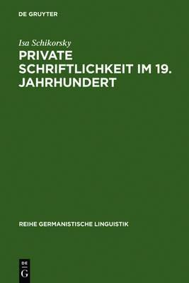 Private Schriftlichkeit Im 19. Jahrhundert: Untersuchungen Zur Geschichte Des Allt glichen Sprachverhaltens  kleiner Leute