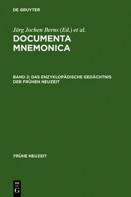 Das Enzyklopadische Gedachtnis Der Fruhen Neuzeit: Enzyklopadie- Und Lexikonartikel Zur Mnemonik [Documenta Mnemonica, Band II]