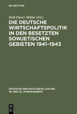 Die Deutsche Wirtschaftspolitik in Den Besetzten Sowjetischen Gebieten 1941-1943: Der Abschlussbericht Des Wirtschaftsstabes Ost Und Aufzeichnungen Eines Angeh rigen Des Wirtschaftskommandos Kiew