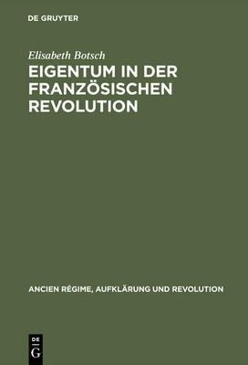 Eigentum in Der Franz�sischen Revolution: Gesellschaftliche Konflikte Und Wandel Des Sozialen Bewu�tseins