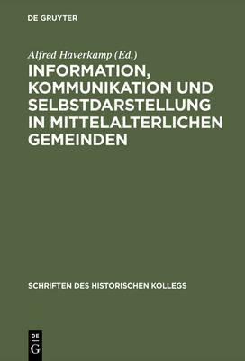 Information, Kommunikation Und Selbstdarstellung in Mittelalterlichen Gemeinden