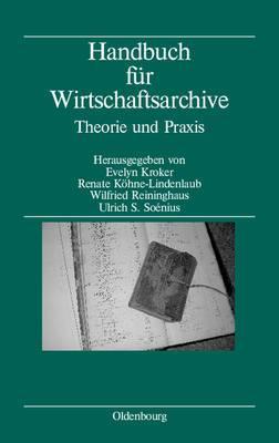 Handbuch Fur Wirtschaftsarchive: Theorie Und Praxis