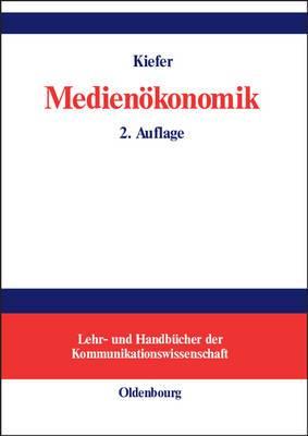 Medienokonomik: Einfuhrung in Eine Okonomische Theorie Der Medien