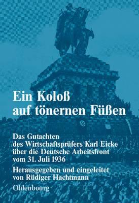 Ein Kolo  Auf T nernen F  en: Das Gutachten Des Wirtschaftspr fers Karl Eicke  ber Die Deutsche Arbeitsfront Vom 31. Juli 1936