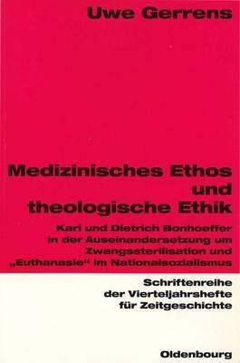 Medizinisches Ethos Und Theologische Ethik: Karl Und Dietrich Bonhoeffer in Der Auseinandersetzung Um Zwangssterilisation Und  euthanasie  Im Nationalsozialismus