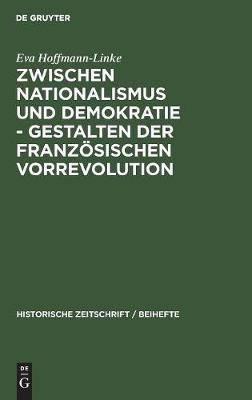 Zwischen Nationalismus und Demokratie - Gestalten der Franzoesischen Vorrevolution