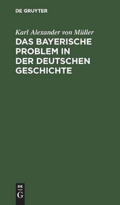 Das Bayerische Problem in Der Deutschen Geschichte