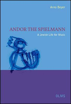 Andor the Spielmann: A Jewish Life for Music