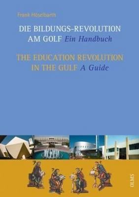 Education Revolution in the Gulf: A Guide With a Greeting by Matthias Mitscherlich & a Preface by W Georg Olms